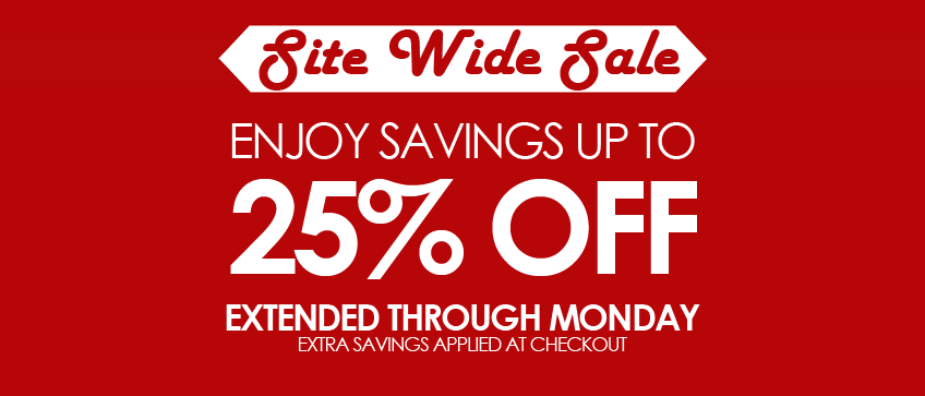 Up to 25% Off Site Wide Extended Through Monday